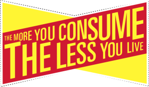 the-more-you-consume-the-less-you-live